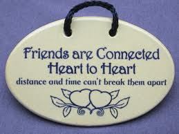 Friends are connected heart to heart distance and time can't break them apart
